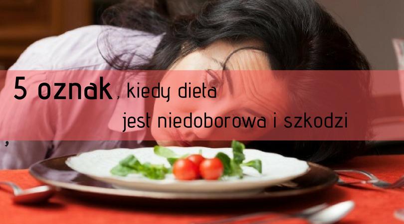 5 oznak, kiedy dieta jest niedoborowa i szkodzi