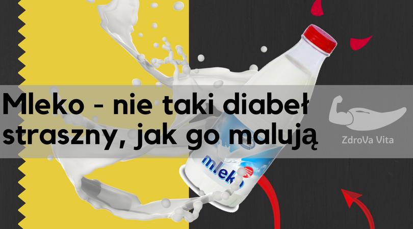 Mleko – nie taki diabeł straszny, jak go malują